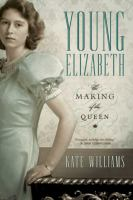 Young Elizabeth : the making of the Queen