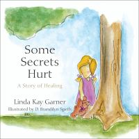 Some Secrets Hurt: A Story Of Healing