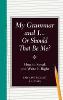 """My Grammar and I--or Should That Be """"me""""?"""