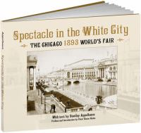 Spectacle in the White City : the Chicago 1893 World's Fair