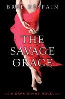 The savage Grace : a Dark Divine novel