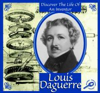 Louis Daguerre: Discover the Life of An Inventor (Discover the Life of An Inventor)