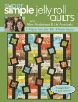 Super Simple Jelly Roll Quilts With Alex Anderson and Liz Aneloski