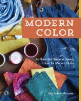 Modern Color, An Illustrated Guide to Dyeing Fabric for Modern Quilts