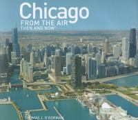 Chicago From the Air, Then and Now