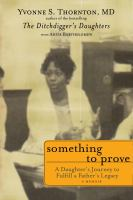 Something to prove : a daughter's journey to fulfill a father's legacy : a memoir