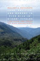 Land, Politics, and Memory in Five Nija'ib' K'iche' Títulos