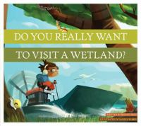 Do You Really Want to Visit A Wetland?