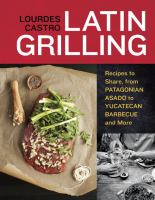 Latin Grilling : Recipes to Share, From Patagonian Asado to Yucatecan Barbecue and More
