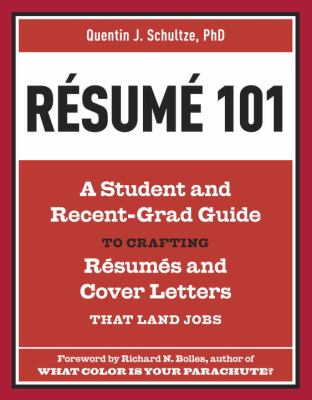 Résumé 101 : a student and recent grad guide to crafting résumés and cover letters that land jobs