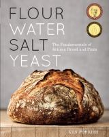 Flour water salt yeast : the fundamentals of artisan bread and pizza