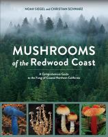 Mushrooms of the Redwood Coast : A Comprehensive Guide to the Fungi of Coastal Northern California