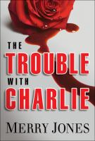 The trouble with Charlie : a novel