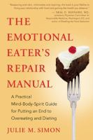 The emotional eater's repair manual : a practical mind-body-spirit guide for putting an end to overeating and dieting
