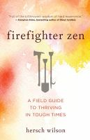 Firefighter zen : a field guide to thriving in tough times