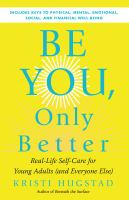Be You, Only Better: Real-Life Self-Care For Young Adults (and Everyone Else)