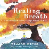 Healing Breath A Guided Meditation through Nature for Kids