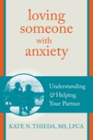 Loving someone with anxiety : understanding & helping your partner
