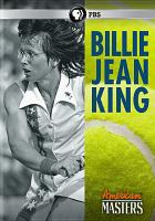 Billie Jean King / A Production of New Black Films, Media Squared Films PLC and Thirteen American Masters in Association With Goldcrest Films International and WNET ; Produced by Victoria Gregory ; Written, Produced and Directed by James Erskine