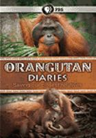 Orangutan diaries saving our closest relatives
