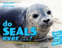 Do Seals Ever . . . ?