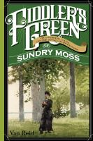 Fiddler's Green, Or, A Wedding, A Ball, and the Singular Adventures of Sundry Moss