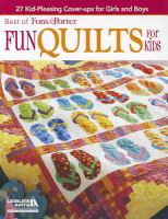 Fun quilts for kids : 27 kid-pleasing cover-ups for girls and boys