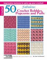 50 Fabulous Crochet Bobbles, Popcorns, and Puffs