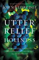 The utter relief of holiness [how God's goodness frees us from everything that plagues us]