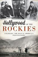 Hollywood of the Rockies : Colorado, the West and America's film pioneers