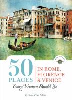50 Places in Rome, Florence and Venice Every Woman Should Go, [2014]