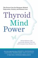 Thyroid Mind Power : The Proven Cure for Hormone-Related Depression, Anxiety, and Memory Loss