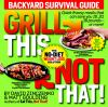 Grill this, not that! : backyard survival guide