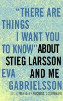 """There Are Things I Want You to Know"" About Stieg Larsson and Me"