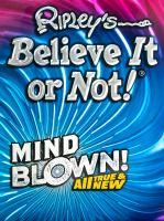 Ripley's believe it or not! : mind blown! : all true & new
