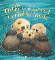 The Otter Who Loved to Hold Hands