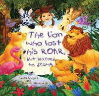 The Lion Who Lost His Roar, but Learned to Draw