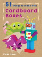 51 Things to Make With Cardboard Boxes