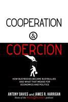 COOPERATION AND COERCION: HOW BUSYBODIES BECAME BUSYBULLIES AND WHAT THAT MEANS FOR ECONOMICS AND POLITICS
