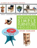 Ridiculously Simple Furniture Projects : Great Looking Furniture Anyone Can Build