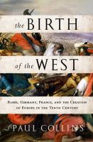 The birth of the West : Rome, Germany, France, and the creation of Europe in the tenth century