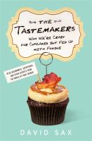 The tastemakers : why we're crazy for cupcakes but fed up with fondue (plus baconomics, superfoods, and other secrets from the world of food trends)
