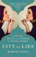 City of Lies : Love, Sex, Death, and the Search for Truth in Tehran