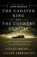 Cadaver King and the Country Dentist : A True Story of Injustice in the American South