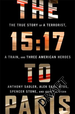 The 15:17 to Paris: The True Story of a Terrorist, a Train, and Three American Heroes book jacket