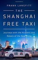 Shanghai Free Taxi: Journeys With The Hustlers And Rebels Of The New China