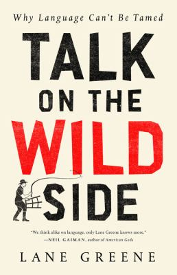 Talk on the Wild Side: Why Language Can't Be Tamed(book-cover)