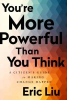 You're More Powerful Than You Think : A Citizens Guide to Making Change Happen