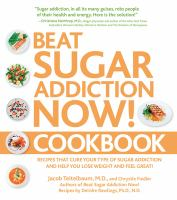 Beat Sugar Addiction Now! Cookbook