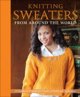 Knitting sweaters from around the world : 18 heirloom patterns in a variety of styles and techniques